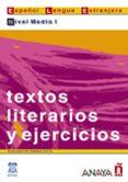 TEXTOS LITERARIOS Y EJERCICIOS. NIVEL MEDIO I - 9788466700559 - CONCEPCION BADOS CIRIA
