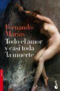 TODO EL AMOR Y CASI TODA LA MUERTE (PREMIO PRIMAVERA DE NOVELA 20 10) - 9788467036459 - FERNANDO MARIAS