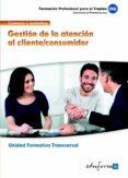 GESTION DE LA ATENCION AL CLIENTE/CONSUMIDOR. FAMILIA PROFESIONAL COMERCIO Y MARKETING. CERTIFICADOS DE PROFESIONALIDAD - 9788467675559 - VV.AA.