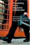 MARKETING EN LOS DESPACHOS PROFESIONALES: HERRAMIENTAS PARA ATRAE R Y RETENER A LOS CLIENTES RENTABLES - 9788484692959 - JOSE LUIS OLMO ARRIAGA