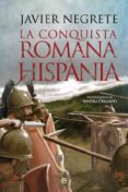 LA CONQUISTA ROMANA DE HISPANIA - 9788491642459 - JAVIER NEGRETE