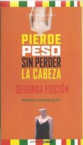 PIERDE PESO SIN PERDER LA CABEZA - 9788493451059 - MARTA GARAULET AZA