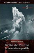 GRITO DE PIEDRA: LA MONTAÑA IMPOSIBLE - 9788494066559 - REINHOLD MESSNER