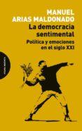 LA DEMOCRACIA SENTIMENTAL: POLITICA Y EMOCIONES EN EL SIGLO XXI - 9788494481659 - MANUEL ARIAS MALDONADO