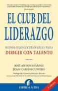 EL CLUB DEL LIDERAZGO: MONOLOGOS ENTRAÑABLES PARA DIRIGIR CON TAL ENTO - 9788495787859 - JUAN CARLOS CUBEIRO