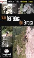 VIAS FERRATAS DE EUROPA: FRANCIA - SUIZA: PIRINEOS - ALPES - 9788496192959 - VV.AA.