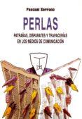PERLAS: PATRAÑAS, DISPARATES Y TRAPACERIAS EN LOS MEDIOS DE COMUN ICACION (EL VIEJO TOPO) - 9788496356559 - PASCUAL SERRANO