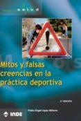 MITOS Y FALSAS CREENCIAS EN LA PRACTICA DEPORTIVA - 9788497290159 - PEDRO ANGEL LOPEZ MIÑARRO