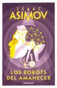 LOS ROBOTS DEL AMANECER - 9788497599559 - ISAAC ASIMOV