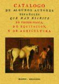 CATALOGO DE ALGUNOS AUTORES ESPAÑOLES QUE HAN ESCRITO DE VETERINA RIA, DE EQUITACION Y DE AGRICULTURA (FACSIMIL) - 9788497615259 - JOSE HERRERA