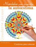 MANDALAS PARA DESARROLLAR LA AUTOESTIMA - 9788497778459 - CLAUDETTE JACQUES