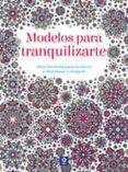 MODELOS PARA TRANQUILIZARTE - 9788497943659 - VV.AA.