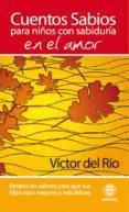CUENTOS SABIOS PARA NIÑOS CON SABIDURIA EN EL AMOR: RELATOS EN VA LORES - 9788498271959 - VICTOR DEL RIO