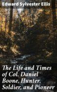 Descarga de archivos pdb de ebook THE LIFE AND TIMES OF COL. DANIEL BOONE, HUNTER, SOLDIER, AND PIONEER de  4057664591869