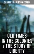 Kindle iPhone descargar libros OLD TIMES IN THE COLONIES & THE STORY OF LIBERTY