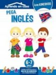 PEGA INGLES (6-7 AÑOS) APRENDO EN CASA - 8436026776469 - VV.AA.