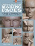 CERAMIC SCULPTURE: MAKING FACES: A GUIDE TO MODELING THE HEAD AND FACE WITH CLAY - 9781454707769 - ALEX IRVINE