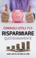 CONSIGLI UTILI PER RISPARMIARE QUOTIDIANAMENTE (EBOOK) - 9781547510269