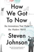 how we got to now: six innovations that made the modern world-steven johnson-9781594632969