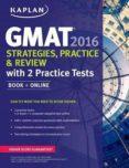 KAPLAN GMAT 2016 STRATEGIES, PRACTICE, AND REVIEW WITH 2 PRACTICE TESTS: BOOK + ONLINE - 9781625231369 - KAPLAN