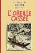 LES AVENTURES DE TINTIN: L OREILLE CASSEE - 9782203011069 - HERGE