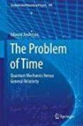 THE PROBLEM OF TIME: QUANTUM MECHANICS VERSUS GENERAL RELATIVITY: 2017 - 9783319588469 - EDWARD ANDERSON