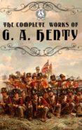 Descarga gratuita de libros de google books. THE COMPLETE WORKS OF G. A. HENTY (Spanish Edition) de GEORGE ALFRED HENTY 9783967243369 iBook