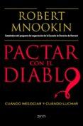 PACTAR CON EL DIABLO: CUANDO NEGOCIAR Y CUANDO LUCHAR - 9788408103769 - ROBERT H. MNOOKIN
