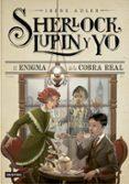 SHERLOCK, LUPIN Y YO 7: EL ENIGMA DE LA COBRA REAL - 9788408146469 - IRENE ADLER