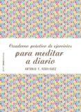 CUADERNO PRÁCTICO DE EJERCICIOS PARA MEDITAR A DIARIO - 9788408187769 - ANTONIO F. RODRIGUEZ ESTEBAN