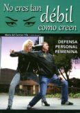 NO ERES TAN DÉBIL COMO CREEN - 9788420305769 - MARIA DEL CARMEN VILA