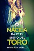 NACIDA BAJO EL SIGNO DEL TORO - 9788420417769 - FLORENCIA BONELLI
