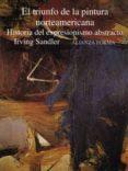EL TRIUNFO DE LA PINTURA NORTEAMERICANA: HISTORIA DEL EXPRESIONIS MO ABSTRACTO - 9788420671369 - IRVING SANDLER