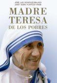 MADRE TERESA DE LOS POBRES - 9788428549769 - JOSE LUIS GONZALEZ-BALADO