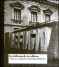 EN DEFENSA DE LA CULTURA: VALENCIA, CAPITAL DE LA REPUBLICA (1936 -37) - 9788437069869 - VV.AA.