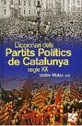 DICCIONARI DELS PARTITS POLITICS DE CATALUNYA SEGLE XX - 9788441204669 - VV.AA.