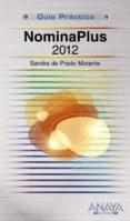 NOMINAPLUS 2012 (GUIA PRACTICA) - 9788441531369 - SANDRA DE PRADO MORANTE