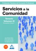 CUERPO DE PROFESORES TECNICOS DE FORMACION PROFESIONAL: SERVICIOS A LA COMUNIDAD: TEMARIO VOLUMEN III - 9788466591669 - VV.AA.