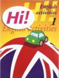 HI!ENGLISH ACTIVITIES Nº 1 E. I. / EDUCACION PRIMARIA - 9788478873869 - VV.AA.