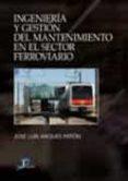 INGENIERIA Y GESTION DEL MANTENIMIENTO FERROVIARIO - 9788479789169 - J.L. ARQUES PATON