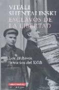 ESCLAVOS DE LA LIBERTAD: LOS ARCHIVOS LITERARIOS DEL KGB - 9788481095869 - VITALI SHENTALINSKI