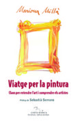 VIATGE PER LA PINTURA: CLAUS PER ENTENDRE L ART I COMPRENDRE ELS ARTISTES - 9788483305669 - MARIONA MILLA