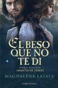 EL BESO QUE NO TE DI: EL TRAGICO DESTINO DE LOS AMANTES DE TERUEL - 9788490608869 - MAGDALENA LASALA