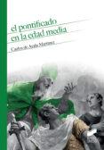 EL PONTIFICADO EN LA EDAD MEDIA - 9788490774069 - CARLOS DE AYALA MARTINEZ