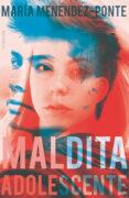 MALDITA ADOLESCENTE - 9788491073369 - MARIA MENENDEZ-PONTE