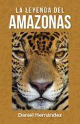 (I.B.D.) LA LEYENDA DEL AMAZONAS - 9788491127369 - DANIEL HERNANDEZ