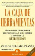 CAJA DE HERRAMIENTAS: COMO ALINEAR LOS OBJETIVOS DEL PROFESIONAL Y DE LA EMPRESA A TRAVES DE LA RETRIBUCION (2ª ED.) - 9788495787569 - CARLOS DELGADO PLANAS