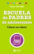 ESCUELA DE PADRES DE ADOLESCENTES: EDUCAR CON TALENTO - 9788497358569 - OSCAR GONZALEZ VAZQUEZ
