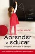 APRENDER A EDUCAR SIN GRITOS AMENAZAS NI CASTIGOS - 9788497990769 - NAOMI ALDORT