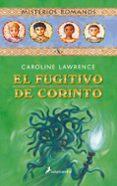 EL FUGITIVO DE CORINTO: MISTERIOS ROMANOS X - 9788498380569 - CAROLINE LAWRENCE